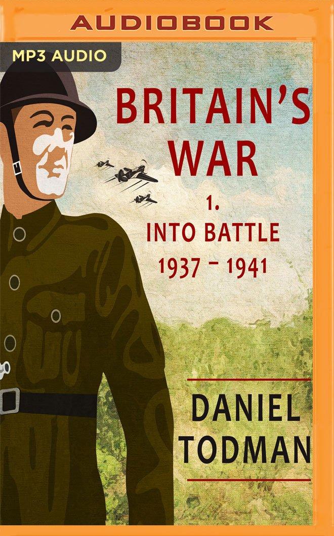 Read Online Britain's War: Volume 1, Into Battle, 1937-1941 PDF
