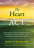 The Heart of ACT: Developing a Flexible, Process-Based, and Client-Centered Practice Using Acceptance and Commitment…
