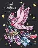Noël magique - Volume 2: Un livre de coloriage de Noël avec un fond noir pour faire ressortir les couleurs délicieusement lumineuses