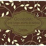 Cioccolato una lunga storia di delizie. Racconti e ricette da tutto il mondo. Ediz. illustrata