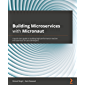 Building Microservices with Micronaut: A quick-start guide to building high-performance reactive microservices for Java…