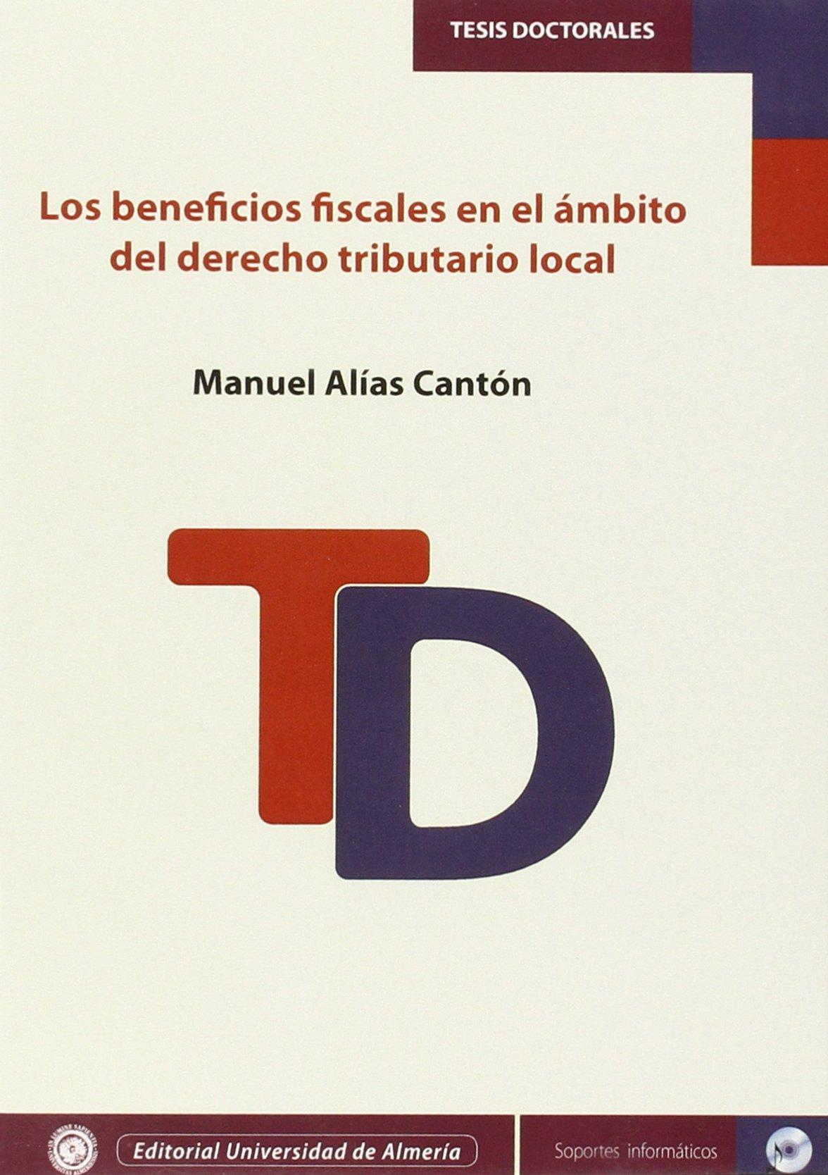Los beneficios fiscales en el ámbito del derecho tributario local Tesis Doctorales Edición Electrónica: Amazon.es: Manuel Alías Cantón: Libros