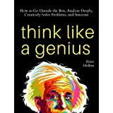 Think Like a Genius: How to Go Outside the Box, Analyze Deeply, Creatively Solve Problems, and Innovate (Mental Models for Be