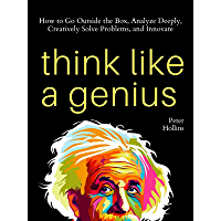 Think Like a Genius: How to Go Outside the Box, Analyze Deeply, Creatively Solve Problems, and Innovate (Mental Models…