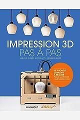 Impression 3D pas à pas (Loisirs Illustrés) Paperback