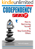Codependency Fix: How to Start Loving Yourself and Stop Controlling Others (Codependent, stop controlling, recovery from codependence, addiction)