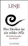 Das Denken ist ein wilder Affe: Die Lehren des großen Zen-Meisters (German Edition)