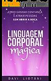 Linguagem Corporal Mágica: Como ganhar confiança e atrair pessoas sem abrir a boca
