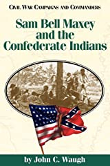Sam Bell Maxey and the Confederate Indians (Civil War Campaigns and Commanders Series) Paperback