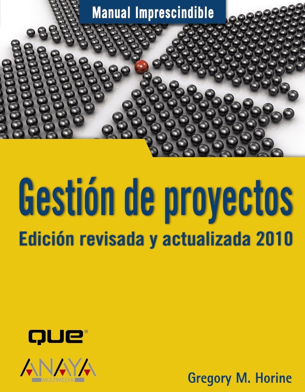 Gestión de proyectos. Edición revisada y actualizada 2010 (Manuales Imprescindibles) Tapa blanda – 22 jun 2009 Gregory M. Horine ANAYA MULTIMEDIA 8441526079 Computer Science