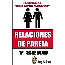 RELACIONES DE PAREJA Y SEXO (GUÍA ALPHA MAGAZINE nº 10) (Spanish Edition) Feb 5, 2018