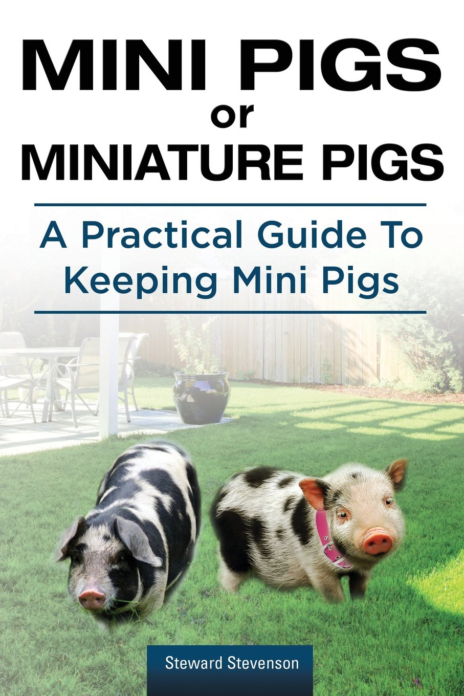 Mini Pigs or Miniature Pigs. A Practical Guide To Keeping Mini Pigs. pdf epub