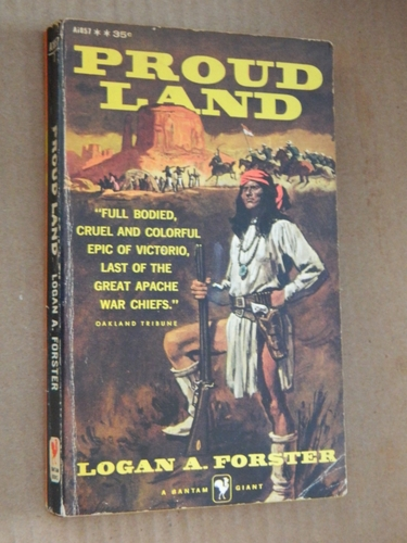 Proud land   Epic of Victorio, Last of the Apache War Chiefs, Forster, Logan