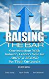 Raising the Bar: Conversations With Industry Leaders Who Go ABOVE & BEYOND For Their Customers