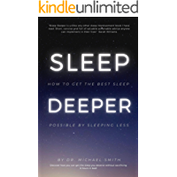 Sleep Deeper: How to Get the Best Sleep Possible by Sleeping Less