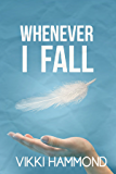 Whenever I Fall