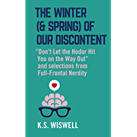 """The Winter (& Spring) of Our Discontent: """"Don't Let the Hodor Hit You on the Way Out"""" and selections from Full-Frontal Nerdity (English Edition)"""