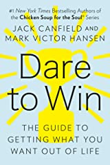 Dare to Win: The Guide to Getting What You Want Out of Life Kindle Edition