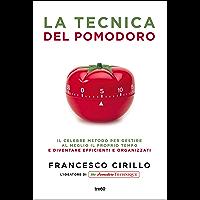 La tecnica del pomodoro: Il celebre metodo per gestire al meglio il proprio tempo e diventare più efficienti e organizzati