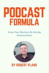 Podcast Formula: Grow Your Business By Having Conversations Kindle Edition