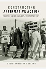 Constructing Affirmative Action: The Struggle for Equal Employment Opportunity (Civil Rights and Struggle) Hardcover