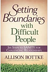 Setting Boundaries® with Difficult People: Six Steps to SANITY for Challenging Relationships Paperback