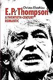 E. P. Thompson: A Twentieth-Century Romantic