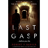 LAST GASP; An absolutely gripping serial killer thriller with a stunning twist: The DCI Jamie Carver Series Book#1 (English Edition)