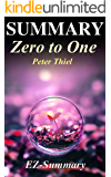 Summary - Zero to One: By Peter Thiel - Notes on Startups, Or How to Build the Future (Zero to One: Notes on Startups - A Full Summary -  Paperback, Audible, Summary Book 1) (English Edition)