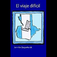 El viaje dificil (Spanish Edition)