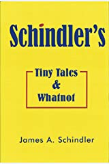 Schindler's Tiny Tales and Whatnot: Collection of short, true, and humorous stories. Kindle Edition