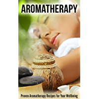 Aromatherapy: Proven Aromatherapy Recipes for Your Wellbeing (English Edition)