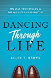 Dancing Through Life: Indulge Your Dreams and Pursue Life's Possibilities