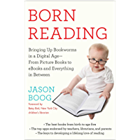 Born Reading: Bringing Up Bookworms in a Digital Age -- From Picture Books to eBooks and Everything in Between (English Edition)