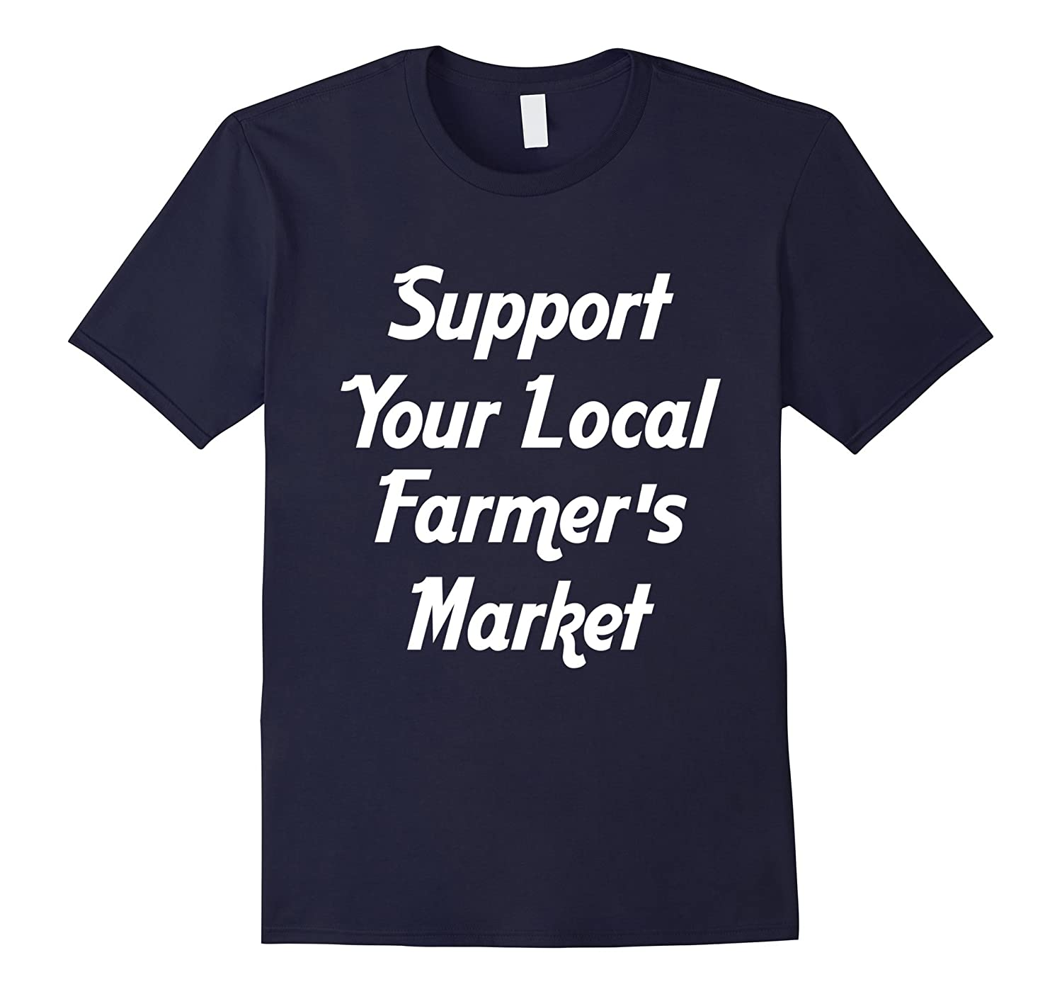 Support Your Local Farmers Farming Rural Country T-Shirt-TD