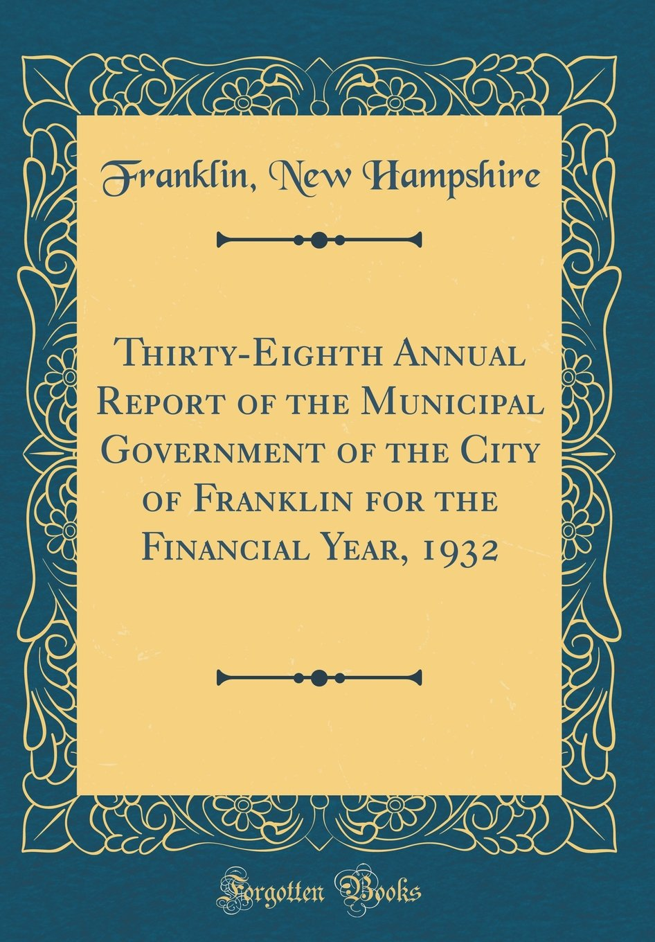 Download Thirty-Eighth Annual Report of the Municipal Government of the City of Franklin for the Financial Year, 1932 (Classic Reprint) pdf