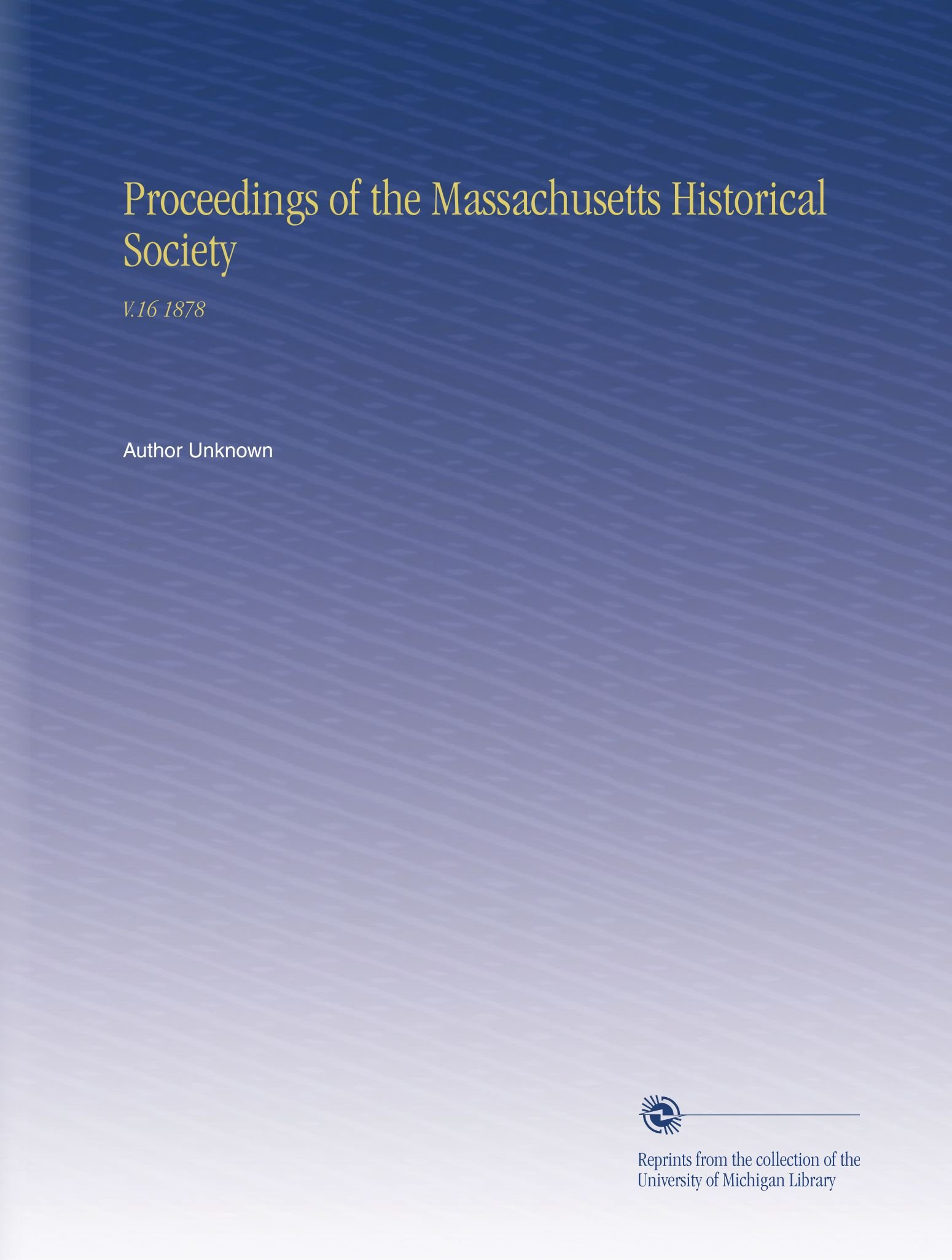 Proceedings of the Massachusetts Historical Society: V.16 1878 ebook