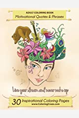 Adult Coloring Book: 30 Inspirational Coloring Pages, Motivational Quotes And Phrases, Stress Relieving & Relaxing Coloring Book For Adults With ... (1) (Inspiring Coloring Books for Adults) Paperback