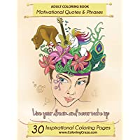 Adult Coloring Book: 30 Inspirational Coloring Pages, Motivational Quotes And Phrases, Stress Relieving & Relaxing Coloring Book For Adults With ... (1) (Inspiring Coloring Books for Adults)
