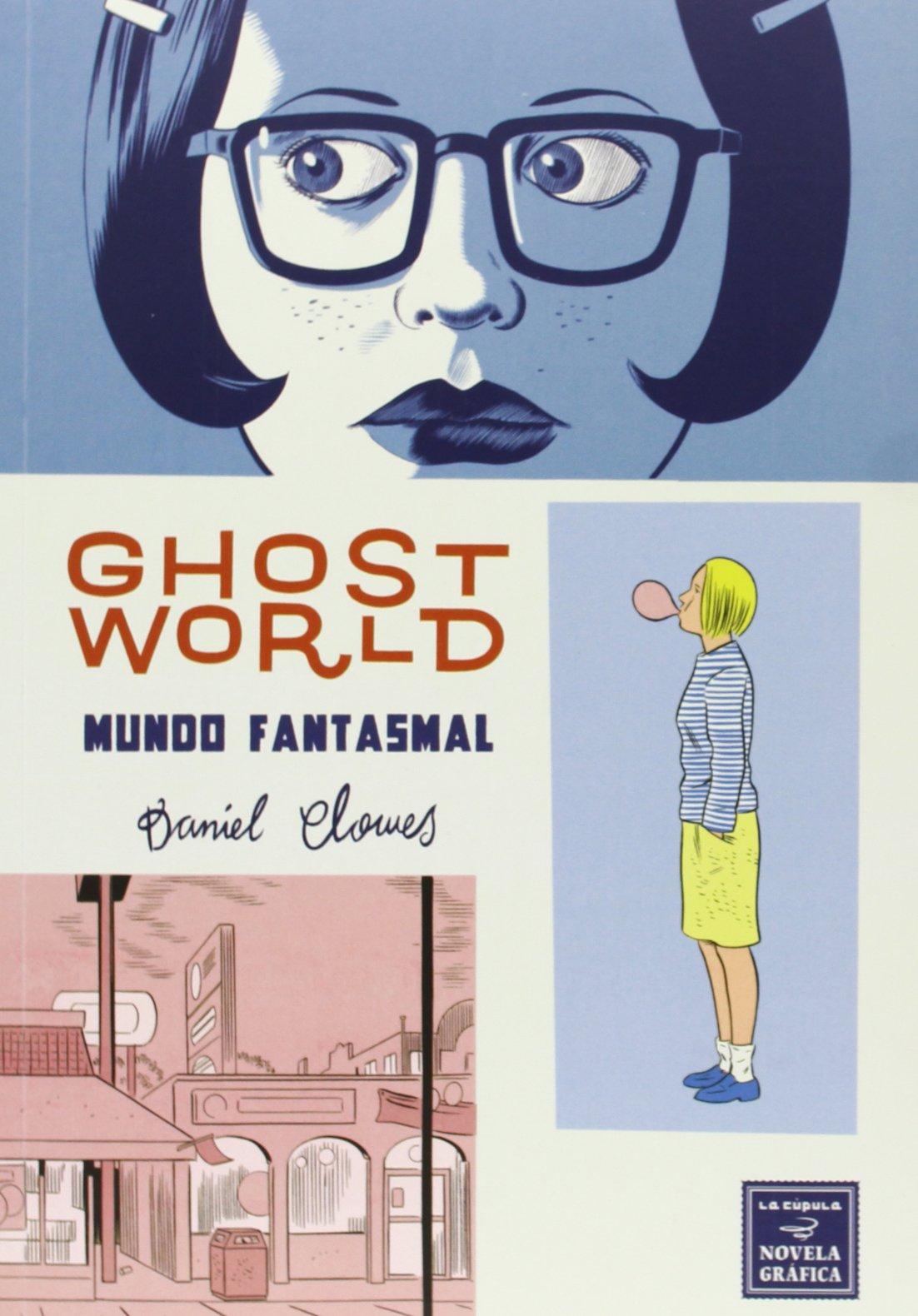 Ghost World. Mundo Fantasmal - 9ª Edición (Novela gráfica) Tapa blanda – 22 oct 2013 Daniel Clowes Lorenzo Díaz Buendía La Cúpula 8415724438