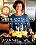 Weir Cooking in the City: More than 125 Recipes and Inspiring Ideas for Rela