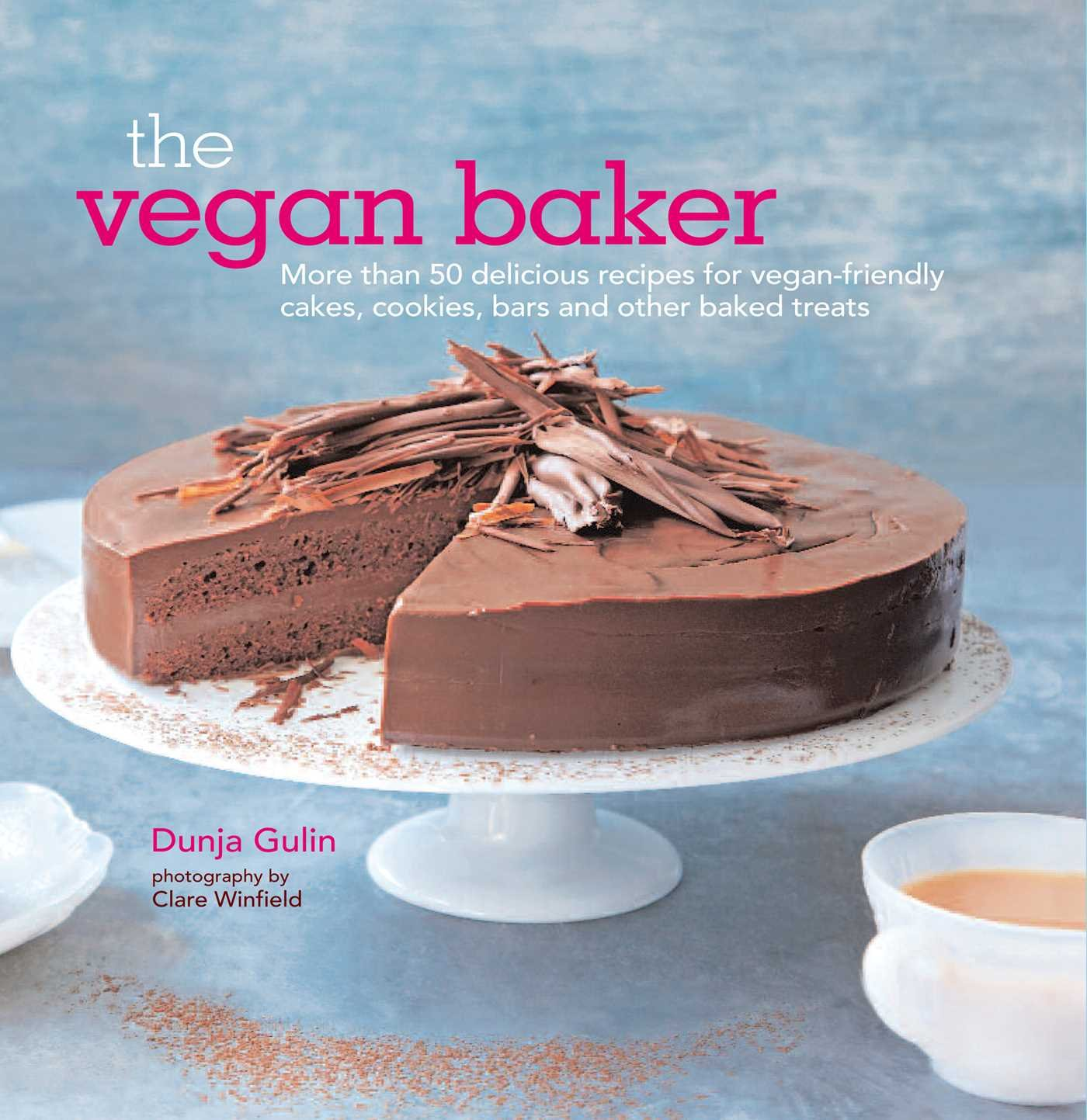 The Vegan Baker: More than 50 delicious recipes for vegan-friendly cakes, cookies, bars and other baked treats ebook