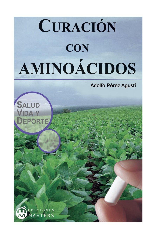 Curacion con aminoacidos (Spanish Edition): Adolfo Perez Agusti: 9781491057889: Amazon.com: Books