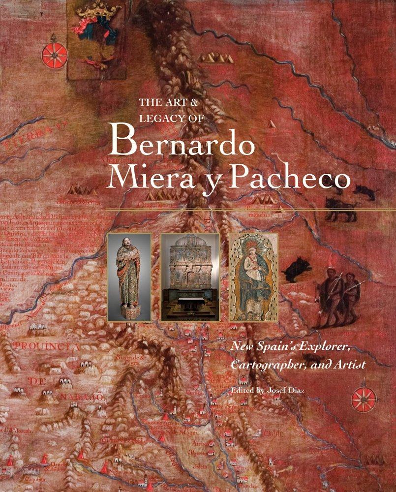 Download The Art & Legacy of Bernardo Miera y Pacheco:  New Spain's Explorer, Cartographer, and Artist pdf epub
