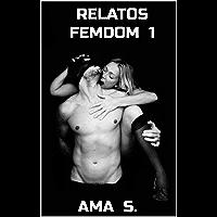 Relatos femdom 1 (Spanish Edition)