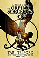 The Orphan Sorceress Of Oz: An Epic Fairy Tale