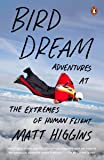 Bird Dream: Adventures at the Extremes of Human Flight