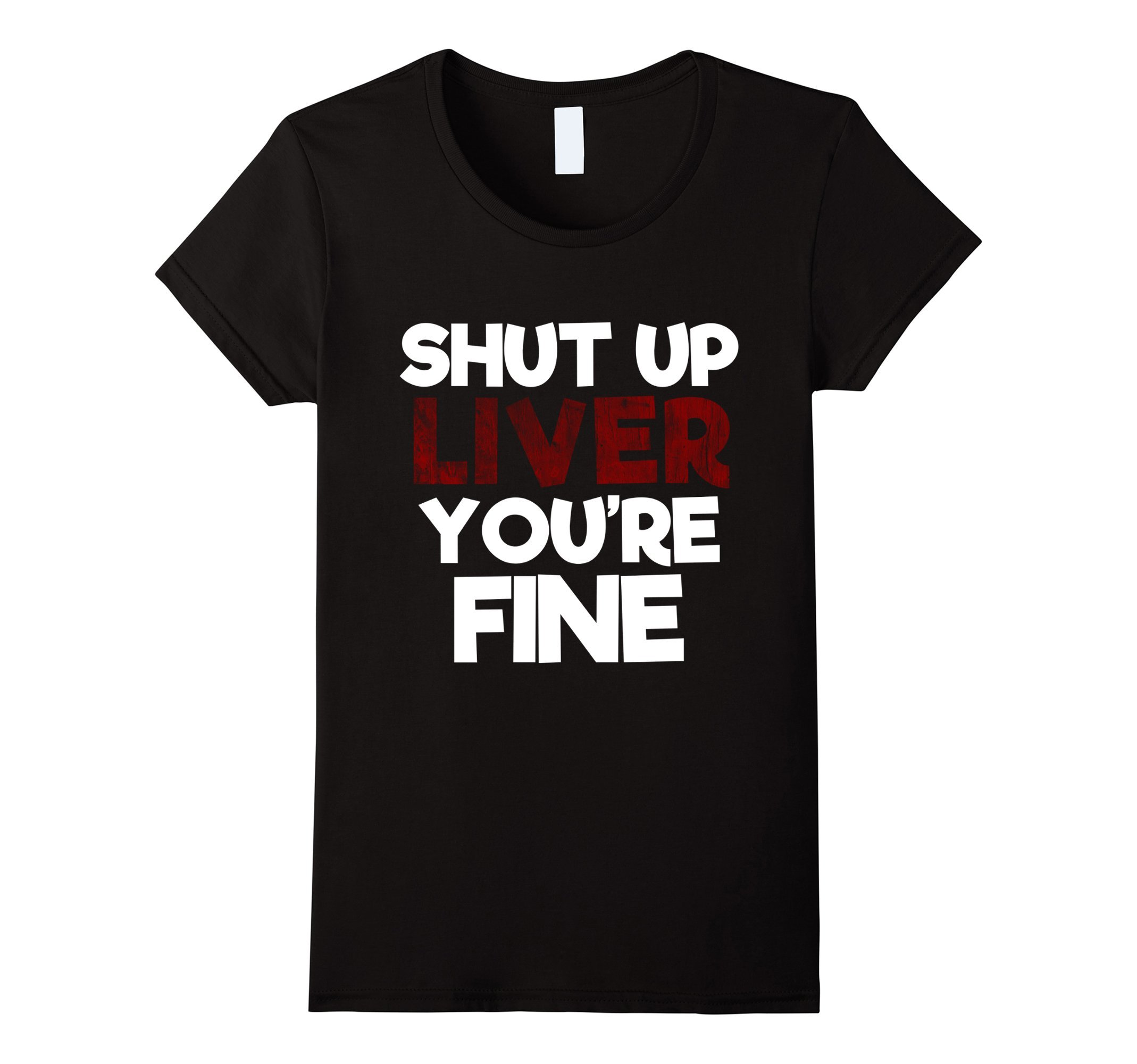 Womens Shut Up Liver Your'e Fine Funny Party Drinking Tee XL Black