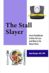 The Stall Slayer: Seven Roadblocks to Keto Fat Loss and What to Do About Them Kindle Edition