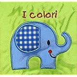 I colori. Il mio primo libro di stoffa. I batuffolibri. Ediz. a colori